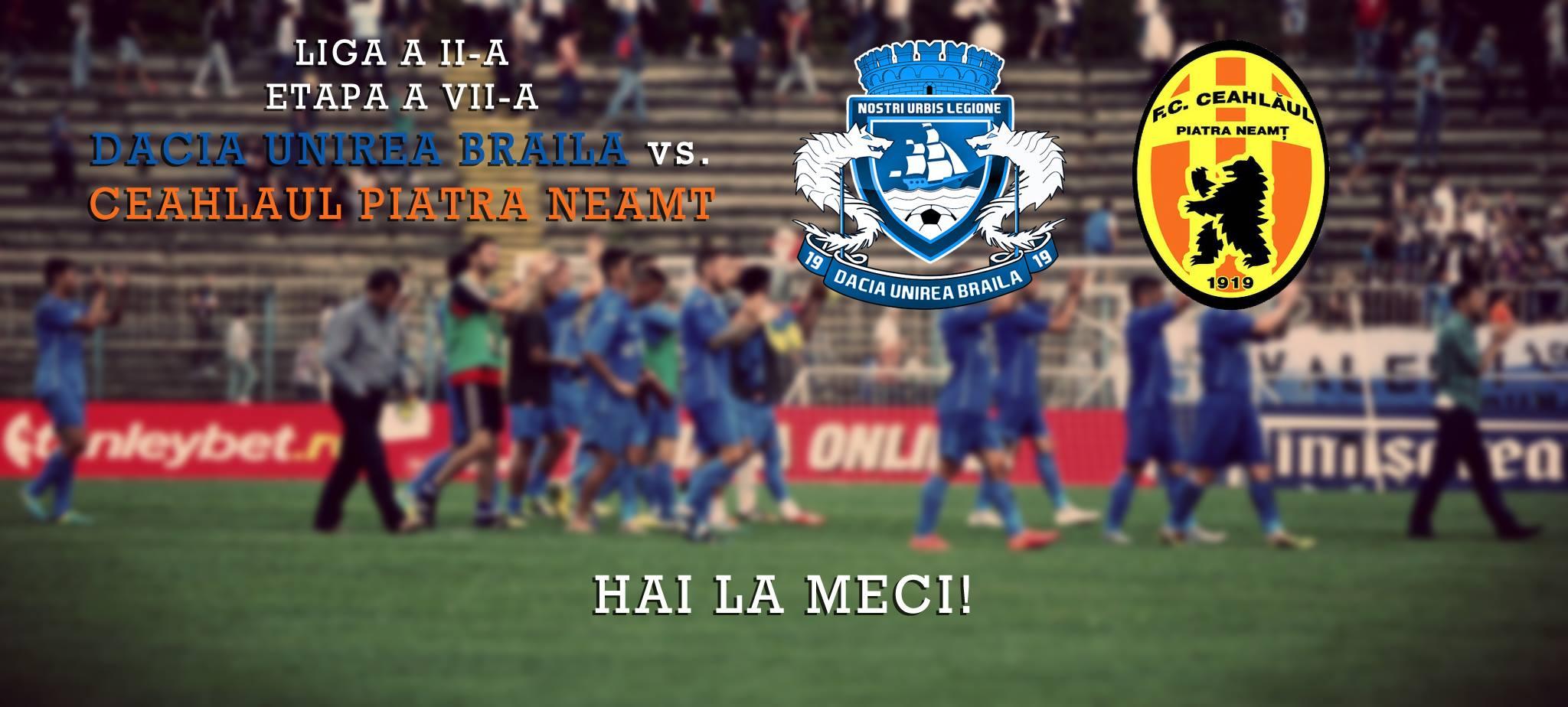 Hai la meci !!! DACIA UNIREA BRĂILA - Ceahlăul Piatra-Neamț